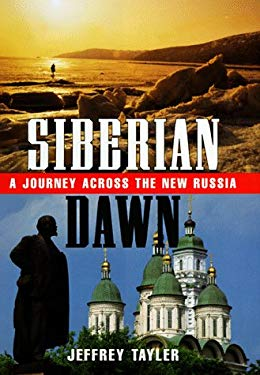 Siberian Dawn: A Journey Across the New Russia 9781886913264