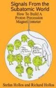 Signals from the Subatomic World: How to Build a Proton Precession Magnetometer 9781887187008