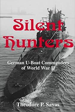 Silent Hunters: German U-Boat Commanders of World War II 9781882810178