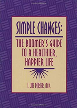 Simple Changes: The Boomer's Guide to a Healthier, Happier Life 9781886039353