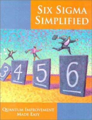 Six SIGMA Simplified: Quantum Improvement Made Easy 9781884180132