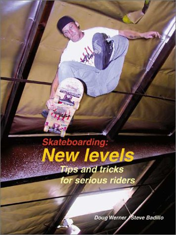 Skateboarding: New Levels: Tips and Tricks for Serious Riders 9781884654169
