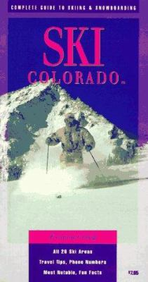 Ski Colorado: Complete Guide to Skiing and Snowboarding 9781887430098