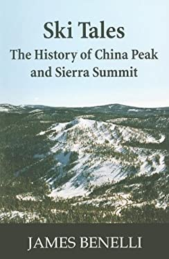 Ski Tales: The History of China Peak and Sierra Summit 9781884995668