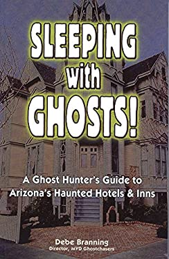 Sleeping with Ghosts!: A Ghost Hunter's Guide to Arizona's Haunted Hotels and Inns 9781885590978