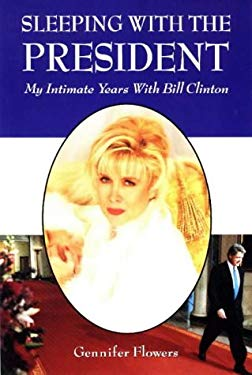 Sleeping with the President: My Intimate Years with Bill Clinton