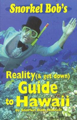 Snorkel Bob's Reality (& Get Down) Guide to Hawaii 9781883697952