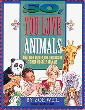 So, You Love Animals: An Action-Packed, Fun-Filled Book to Help Kids Help Animals 9781881699019