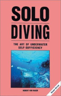 Solo Diving: The Art of Underwater Self-Sufficiency 9781881652281