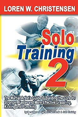 Solo Training 2: The Martial Artist's Guide to Building the Core for Stronger, Faster and More Effective Grappling, Kicking and Punchin 9781880336885