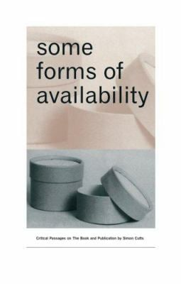 Some Forms of Availability: Critical Passages on the Book and Publication 9781887123754