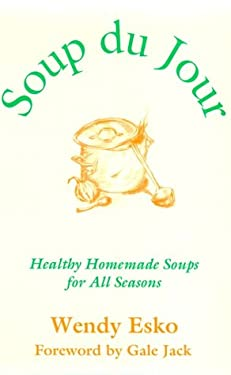 Soup Du Jour: Healthy Homemade Soups for All Seasons 9781882984190