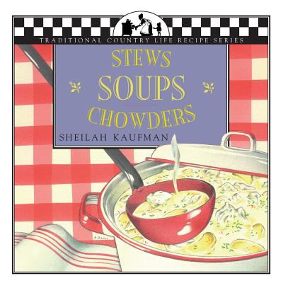 Soups, Stews, Chowders: Traditional Country Life 9781883283155