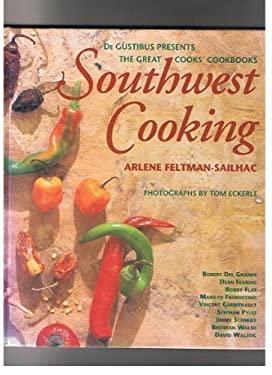 Southwest Cooking: DeGestibus Presents the Great Cooks' Cookbooks - Sailhac, Arlene Feltman