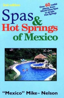 Spas & Hot Springs of Mexico: Over 60 Restful Places from World-Class Spas to Simple Hot Springs 9781889489049