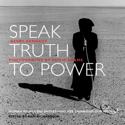 Speak Truth to Power: Human Rights Defenders Who Are Changing Our World 9781884167522