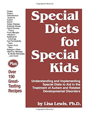 Special Diets for Special Kids: Understanding and Implementing a Gluten and Casein Free Diet to Aid in the Treatment of Autism and Related Development 9781885477446