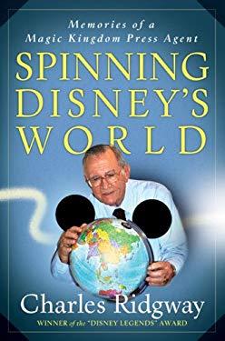 Spinning Disney's World: Memories of a Magic Kingdom Press Agent 9781887140676