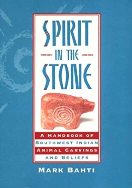Spirit in the Stone: A Handbook of Southwest Indian Animal Carvings and Beliefs 9781887896092