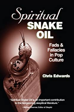 Spiritual Snake Oil: Fads & Fallacies in Pop Culture 9781884365799
