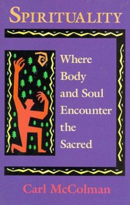 Spirituality: Where Body and Soul Encounter the Sacred 9781880823163