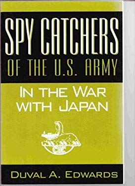 Spy Catchers of the U.S. Army in the War with Japan: The Unfinished Story of the Counter Intelligence Corps 9781880222140