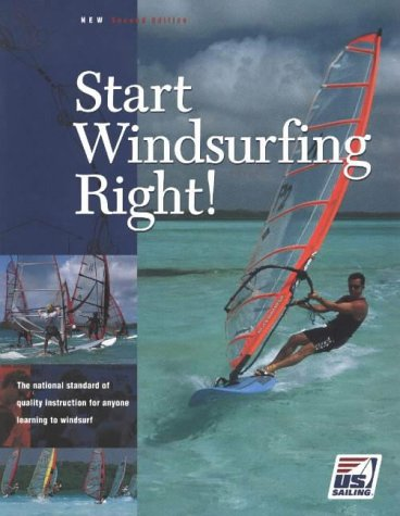Start Windsurfing Right!: The National Standard of Quality Instruction for Anyone Learning How to Windsurf 9781882502967