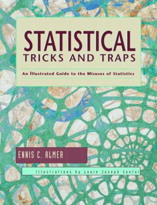 Statistical Tricks and Traps: An Illustrated Guide to the Misuses of Statistics 9781884585234