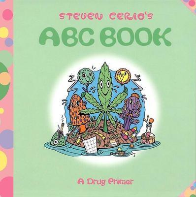 Steven Cerio's ABC Book: A Drug Primer 9781889539072