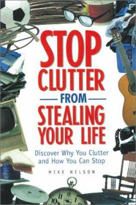 Stop Clutter from Stealing Your Life: Discover Why You Clutter and How You Can Stop 9781885408914