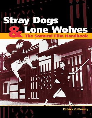 Stray Dogs & Lone Wolves: The Samurai Film Handbook 9781880656938
