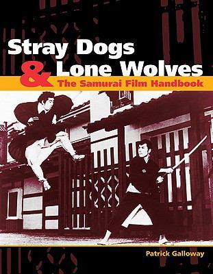 Stray Dogs & Lone Wolves: The Samurai Film Handbook