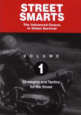 Street Smarts the Advanced Course in Urban Survival: Volume 1: Strategies and Tactics for the Street 9781884313677