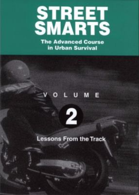 Street Smarts the Advanced Course in Urban Survival: Volume 2: Lessons from the Track 9781884313684