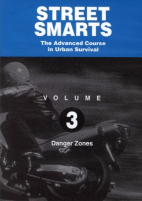 Street Smarts the Advanced Course in Urban Survival: Volume3: Danger Zones 9781884313691