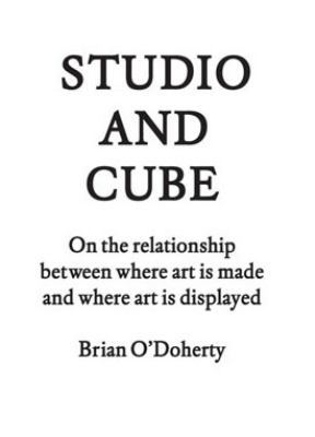 Studio and Cube: On the Relationship Between Where Art Is Made and Where Art Is Displayed 9781883584443