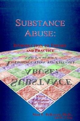 Substance Abuse: Introduction to Theory and Practice 9781884213762