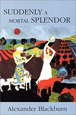 Suddenly a Mortal Splendor - Blackburn, Alexander