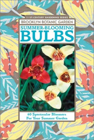 Summer-Blooming Bulbs: 60 Spectacular Bloomers for Your Summer Garden 9781889538235