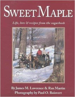 Sweet Maple: Life, Lore & Recipes from the Sugarbush 9781881527015