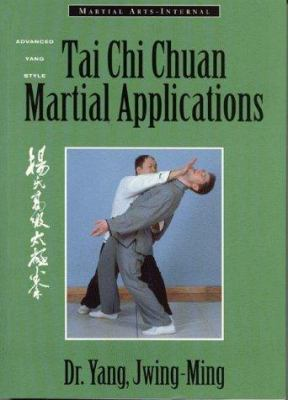 Tai Chi Chuan Martial Applications: Advanced Yang Style Tai Chi Chaun 9781886969445