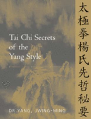 Tai Chi Secrets of the Yang Style: Chinese Classics, Translations, Commentary 9781886969094