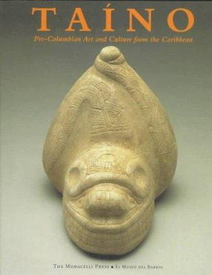 Taino: Pre-Columbian Art and Culture from the Caribbean 9781885254825
