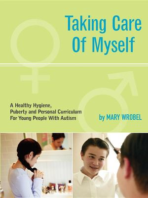 Taking Care of Myself: A Hygiene, Puberty and Personal Curriculum for Young People with Autism 9781885477941