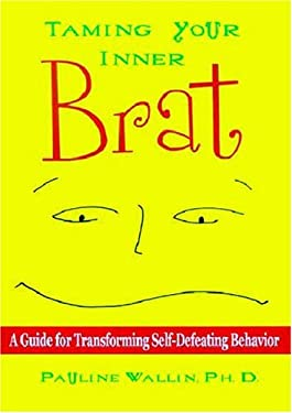 Taming Your Inner Brat: A Guide for Transforming Self-Defeating Behavior 9781885171856