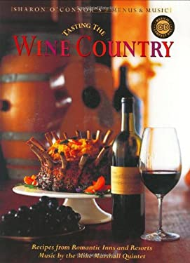Tasting the Wine Country: Recipes from Romantic Inns and Resorts [With CD]