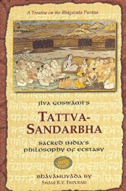 Tattva-Sandarbha: Sacred India's Philosophy of Ecstasy 9781886069121