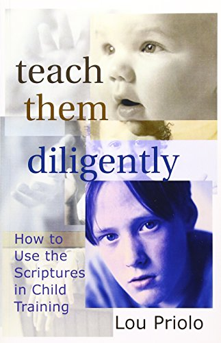 Teach Them Diligently: How to Use the Scriptures in Child Training 9781889032207