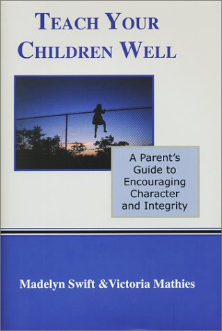 Teach Your Children Well: A Parent's Guide to Encouraging Character and Integrity 9781887069083