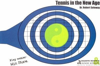 Tennis in the New Age: A Modern Science, Ancient Wisdom Tennis Experience. 9781888861099